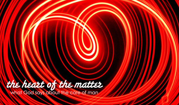 Matters Of The Heart What God Says About The Core Of Man