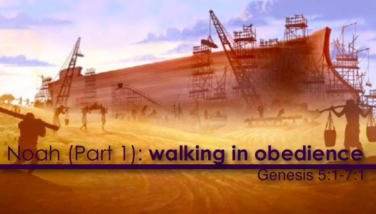 Noah (Part 1): walking in obedience – spreading the fame